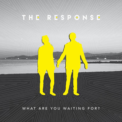 The Response - What Are You Waiting For? EP out now!